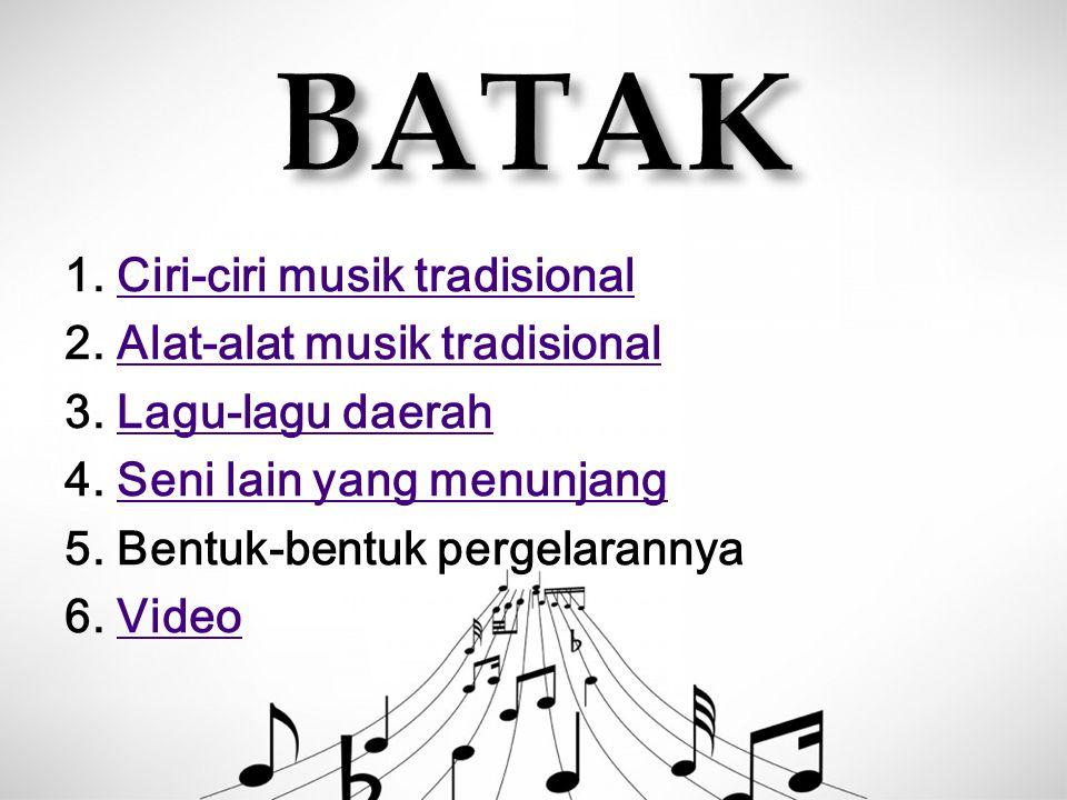 BATAK 1. Ciri-ciri musik tradisional 2. Alat-alat musik tradisional