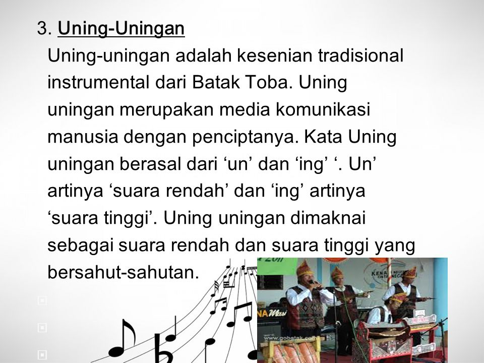 3. Uning-Uningan Uning-uningan adalah kesenian tradisional. instrumental dari Batak Toba. Uning. uningan merupakan media komunikasi.