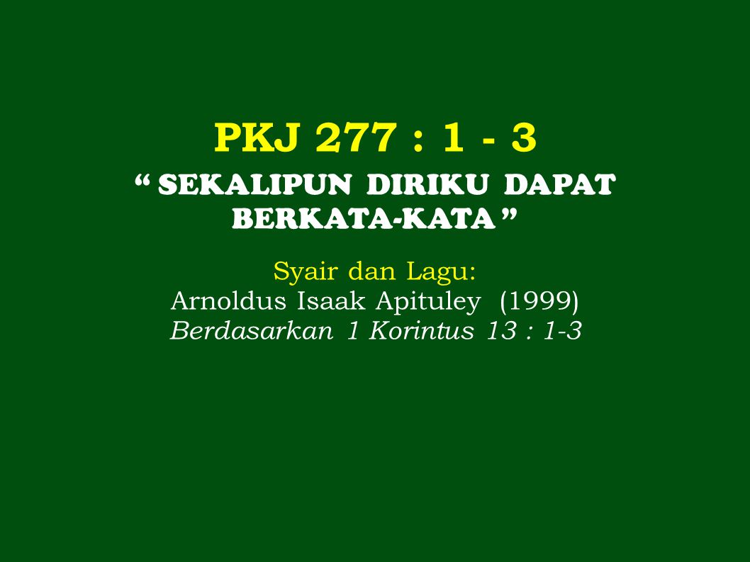 PKJ 277 : 1 - 3 SEKALIPUN DIRIKU DAPAT BERKATA-KATA