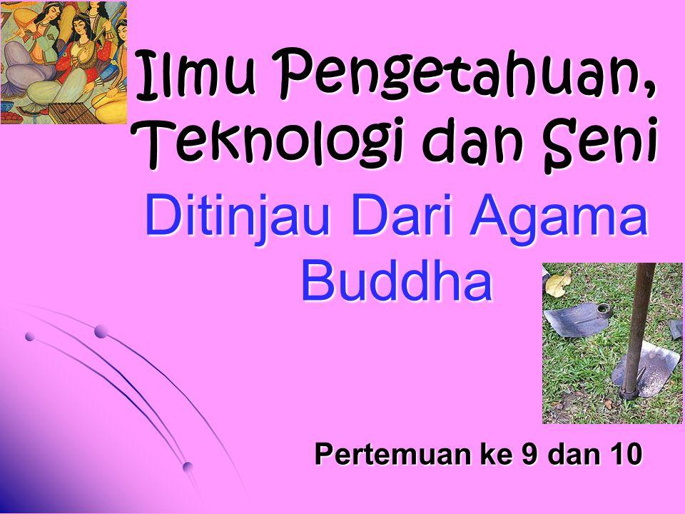 Ilmu Pengetahuan, Teknologi dan Seni Ditinjau Dari Agama Buddha