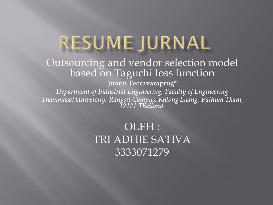 RESUME JURNAL Outsourcing and vendor selection model based on Taguchi loss function. Jirarat Teeravaraprug*