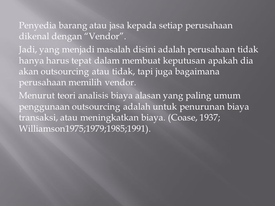 Penyedia barang atau jasa kepada setiap perusahaan dikenal dengan Vendor .