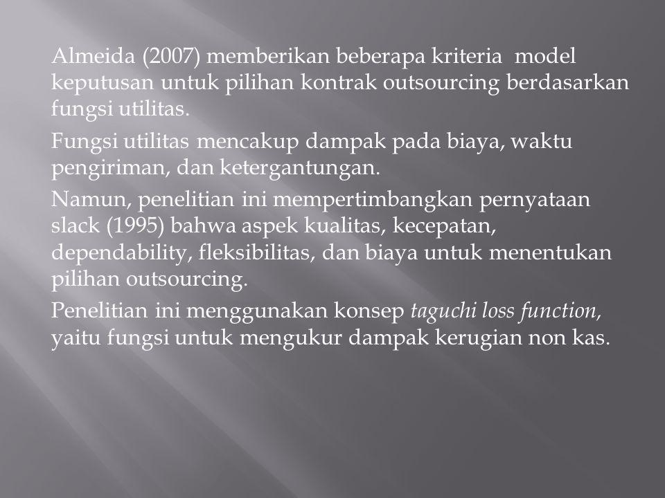 Almeida (2007) memberikan beberapa kriteria model keputusan untuk pilihan kontrak outsourcing berdasarkan fungsi utilitas.