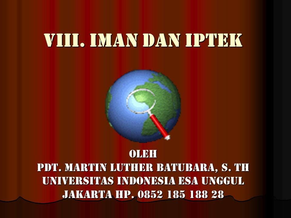 VIII. Iman dan iptek Oleh Pdt. Martin Luther Batubara, S. Th