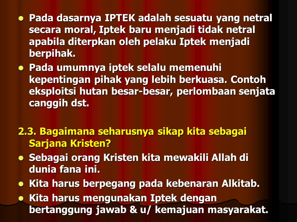 Pada dasarnya IPTEK adalah sesuatu yang netral secara moral, Iptek baru menjadi tidak netral apabila diterpkan oleh pelaku Iptek menjadi berpihak.