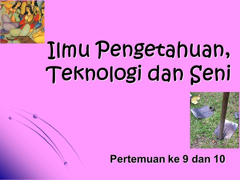 Ilmu Pengetahuan, Teknologi dan Seni