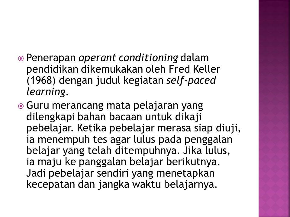 Penerapan operant conditioning dalam pendidikan dikemukakan oleh Fred Keller (1968) dengan judul kegiatan self-paced learning.