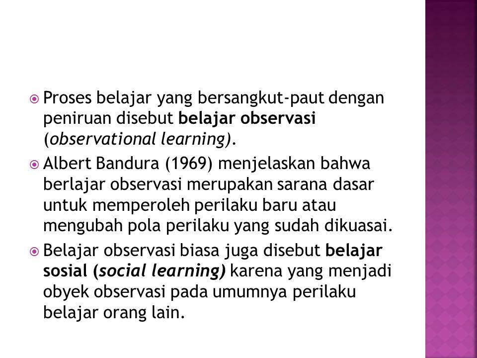 Proses belajar yang bersangkut-paut dengan peniruan disebut belajar observasi (observational learning).