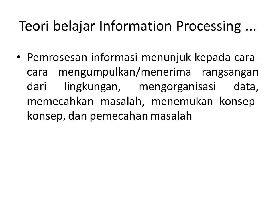 Teori belajar Information Processing ...