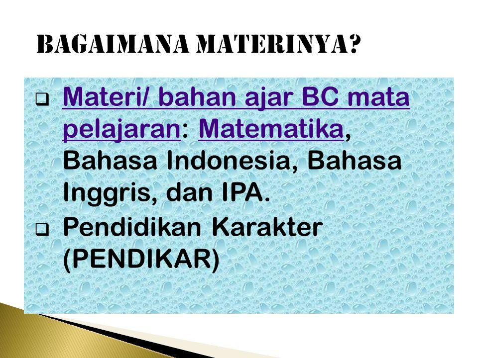 bagaimana MATERINYA Materi/ bahan ajar BC mata pelajaran: Matematika, Bahasa Indonesia, Bahasa Inggris, dan IPA.