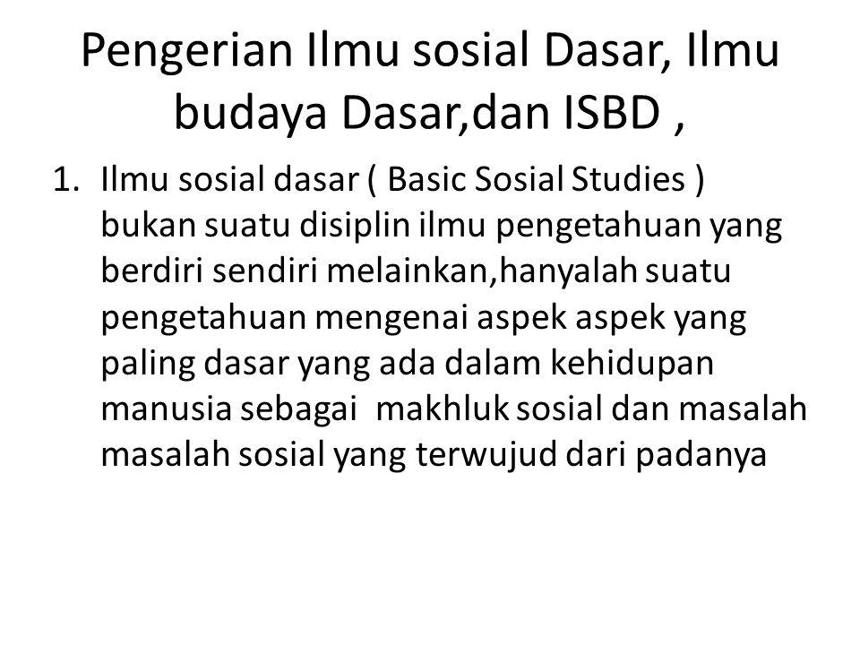 Pengerian Ilmu sosial Dasar, Ilmu budaya Dasar,dan ISBD ,