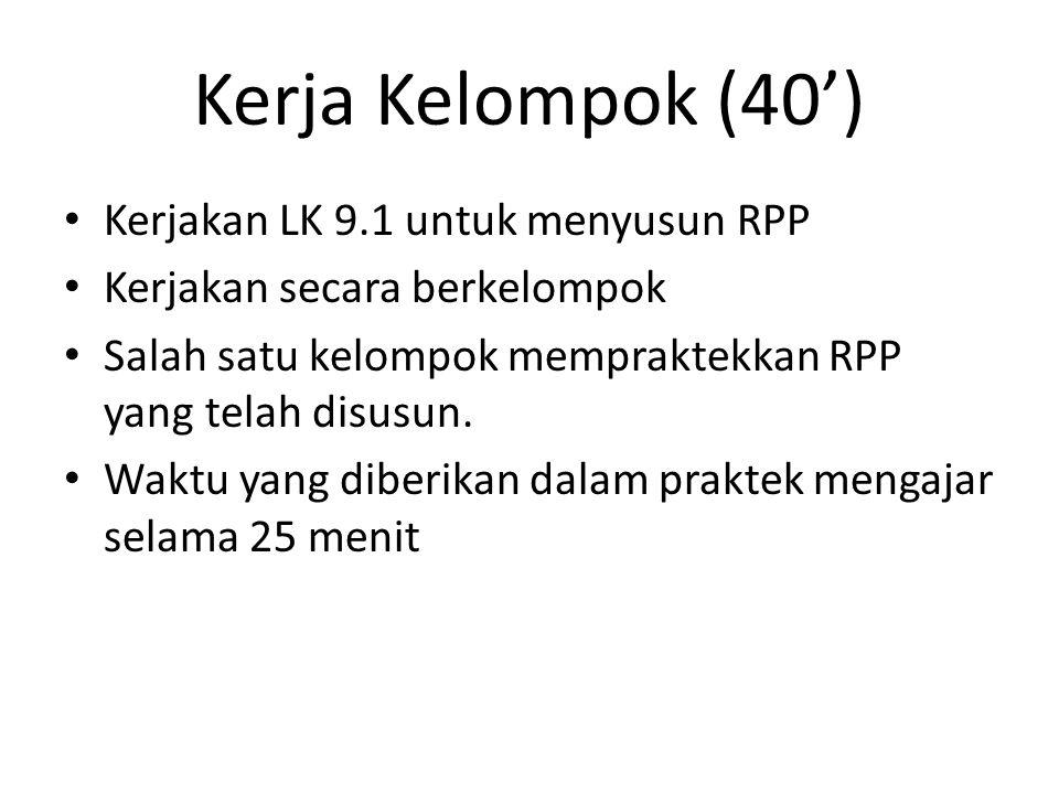 Kerja Kelompok (40') Kerjakan LK 9.1 untuk menyusun RPP
