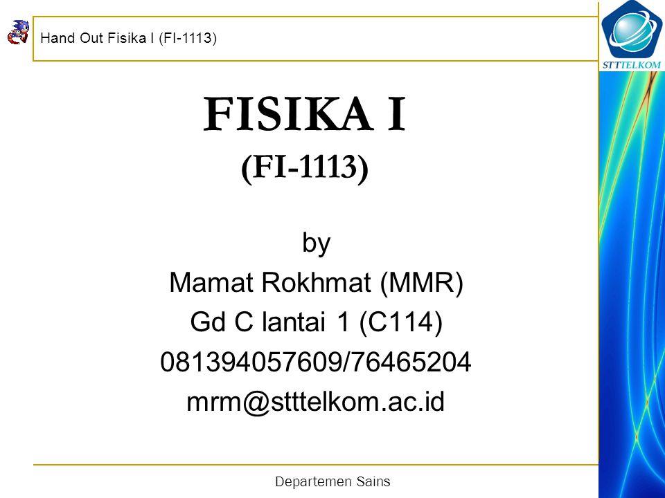 FISIKA I (FI-1113) by Mamat Rokhmat (MMR) Gd C lantai 1 (C114)