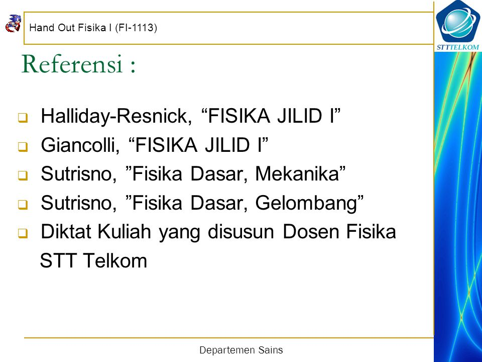 Referensi : Halliday-Resnick, FISIKA JILID I