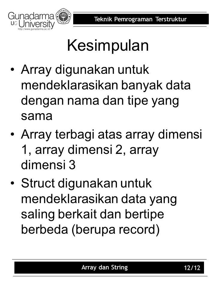 Kesimpulan Array digunakan untuk mendeklarasikan banyak data dengan nama dan tipe yang sama.