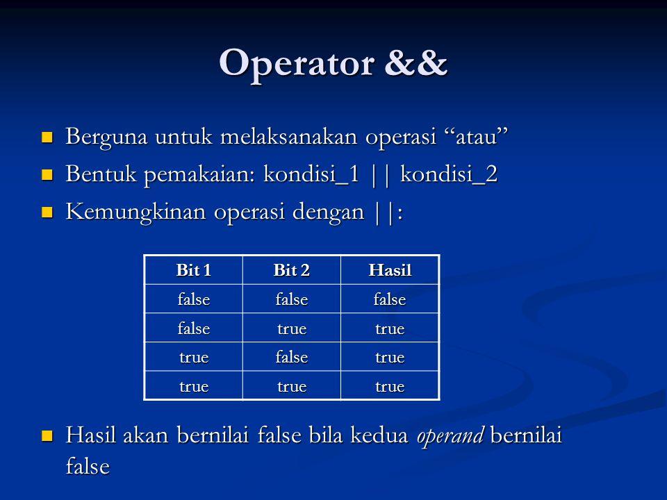 Operator && Berguna untuk melaksanakan operasi atau