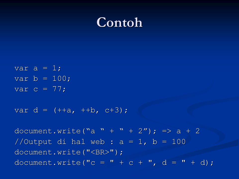 Contoh var a = 1; var b = 100; var c = 77; var d = (++a, ++b, c+3);
