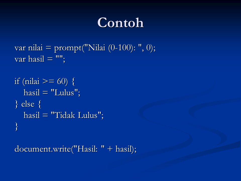 Contoh var nilai = prompt( Nilai (0-100): , 0); var hasil = ;