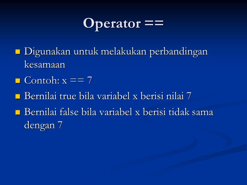 Operator == Digunakan untuk melakukan perbandingan kesamaan