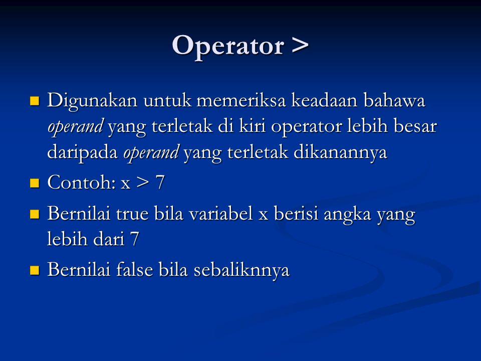 Operator > Digunakan untuk memeriksa keadaan bahawa operand yang terletak di kiri operator lebih besar daripada operand yang terletak dikanannya.