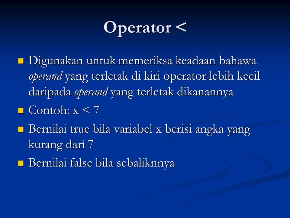 Operator < Digunakan untuk memeriksa keadaan bahawa operand yang terletak di kiri operator lebih kecil daripada operand yang terletak dikanannya.