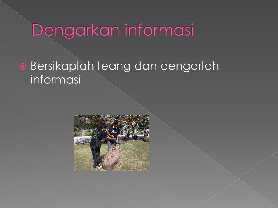 Dengarkan informasi Bersikaplah teang dan dengarlah informasi
