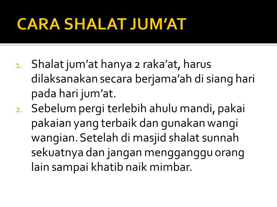 CARA SHALAT JUM'AT Shalat jum'at hanya 2 raka'at, harus dilaksanakan secara berjama'ah di siang hari pada hari jum'at.