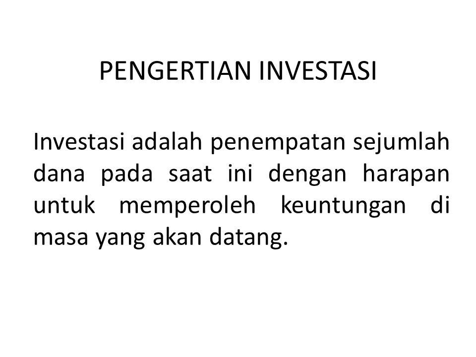 PENGERTIAN INVESTASI Investasi adalah penempatan sejumlah dana pada saat ini dengan harapan untuk memperoleh keuntungan di masa yang akan datang.
