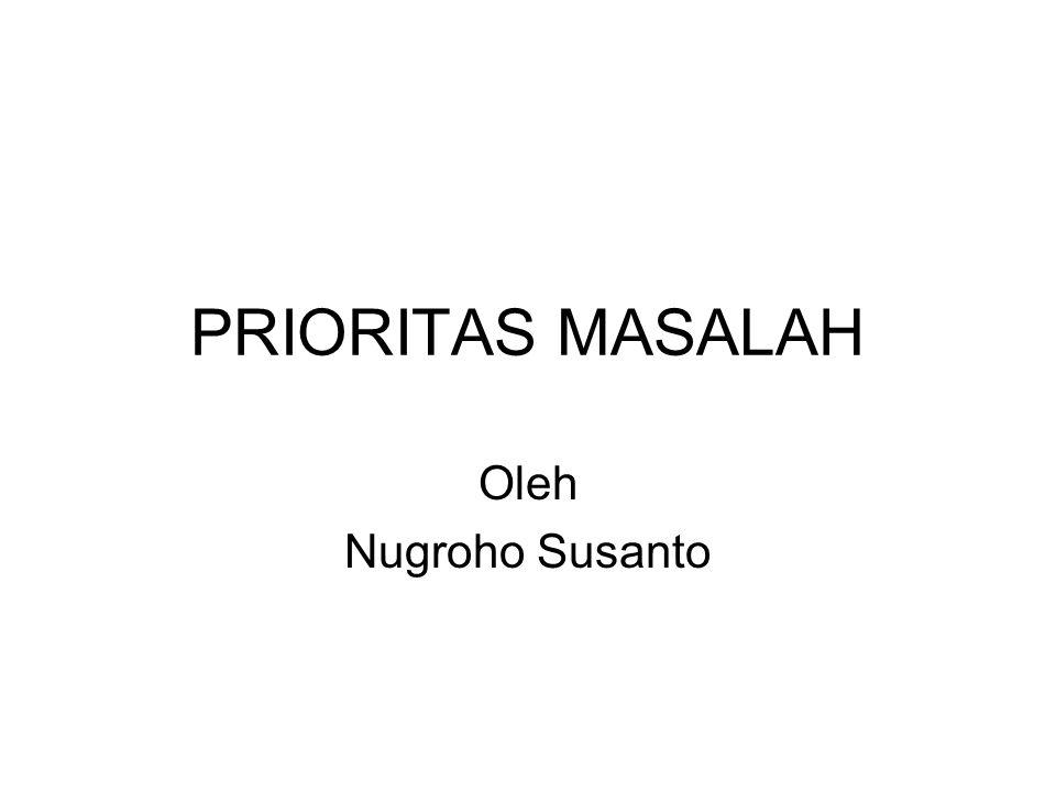 PRIORITAS MASALAH Oleh Nugroho Susanto