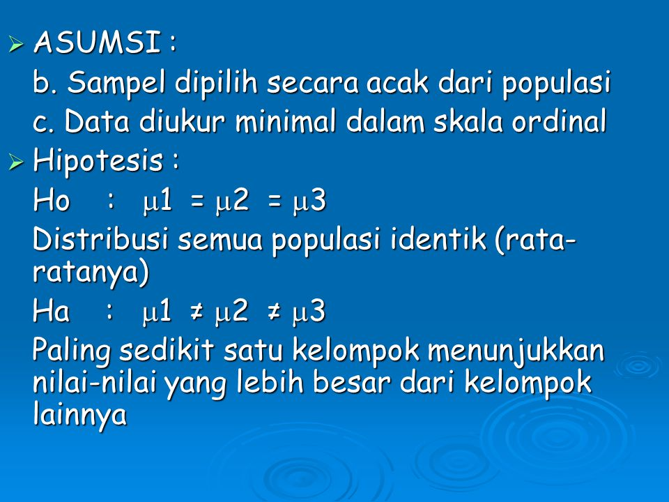 ASUMSI : b. Sampel dipilih secara acak dari populasi. c. Data diukur minimal dalam skala ordinal. Hipotesis :