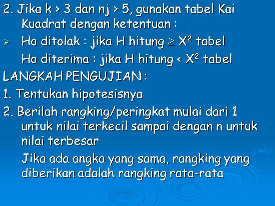 2. Jika k > 3 dan nj > 5, gunakan tabel Kai Kuadrat dengan ketentuan :