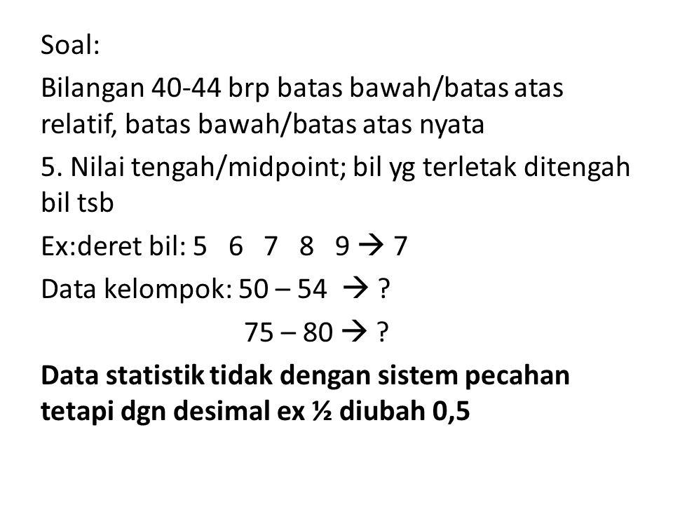 Soal: Bilangan 40-44 brp batas bawah/batas atas relatif, batas bawah/batas atas nyata 5.