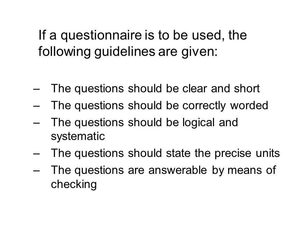 If a questionnaire is to be used, the following guidelines are given: