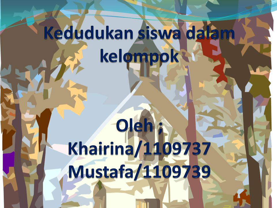 Kedudukan siswa dalam kelompok Oleh ; Khairina/1109737 Mustafa/1109739