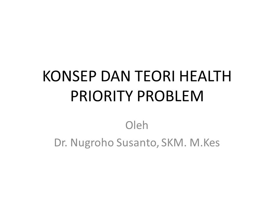 KONSEP DAN TEORI HEALTH PRIORITY PROBLEM