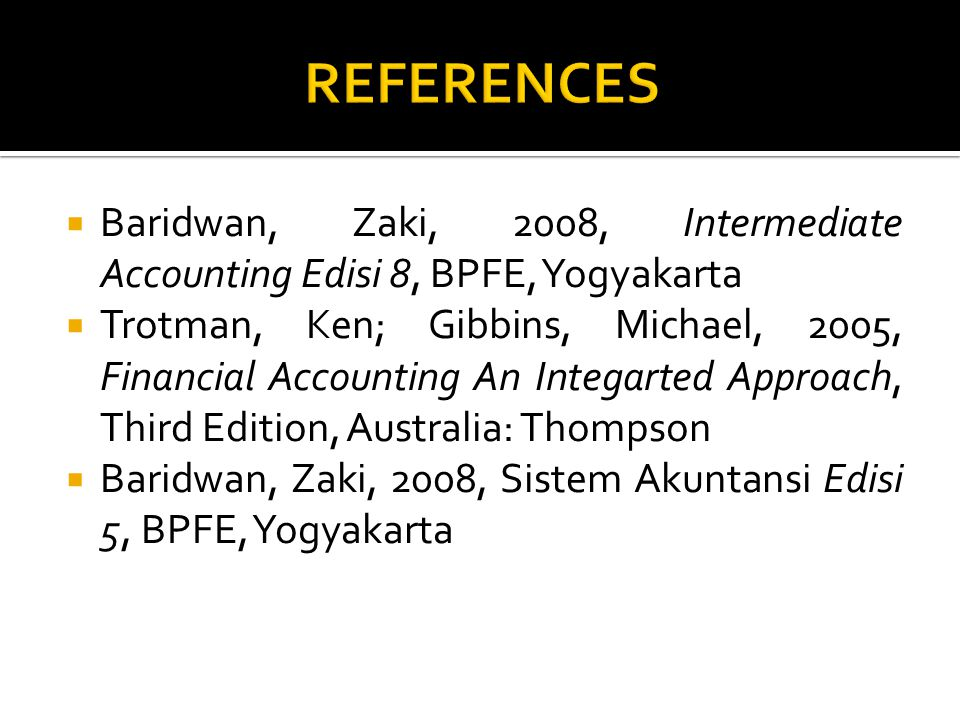 REFERENCES Baridwan, Zaki, 2008, Intermediate Accounting Edisi 8, BPFE, Yogyakarta.