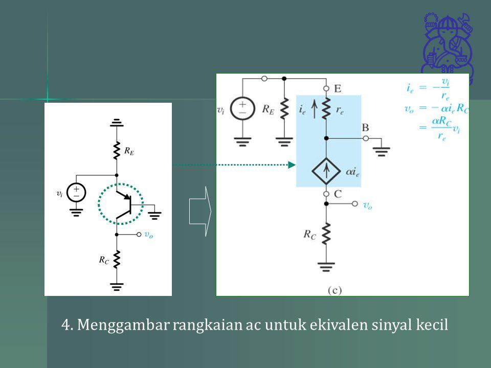 4. Menggambar rangkaian ac untuk ekivalen sinyal kecil
