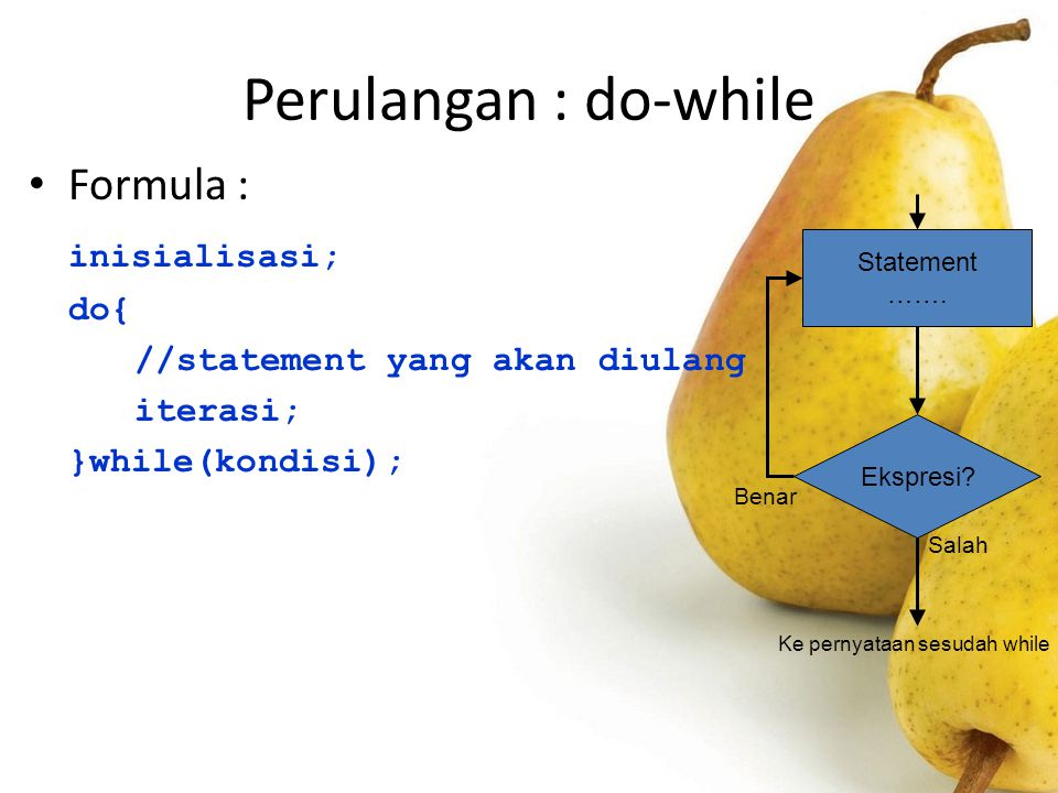 Perulangan : do-while Formula : inisialisasi; do{