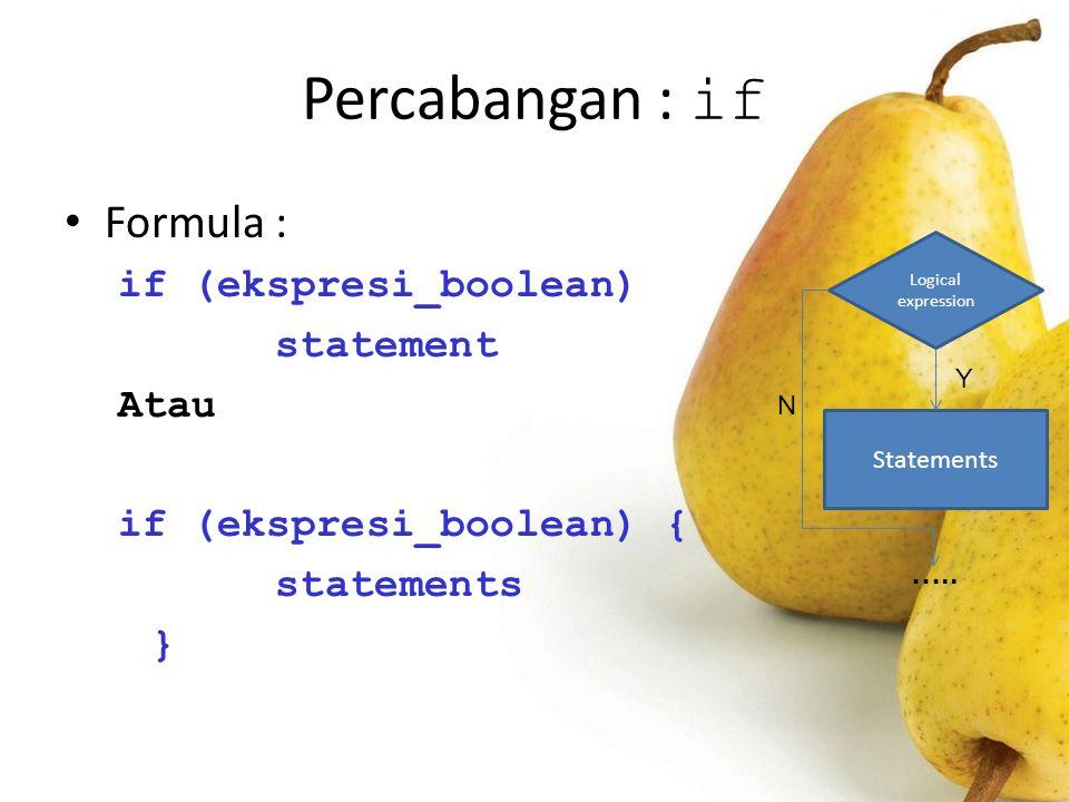 Percabangan : if Formula : if (ekspresi_boolean) statement Atau