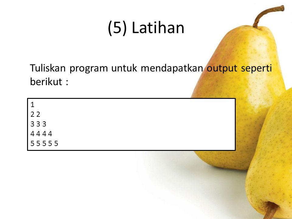 (5) Latihan Tuliskan program untuk mendapatkan output seperti berikut : 1. 2 2. 3 3 3. 4 4 4 4.