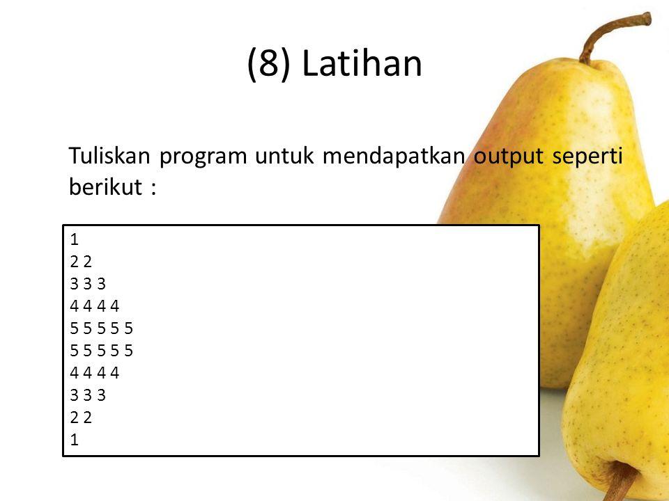 (8) Latihan Tuliskan program untuk mendapatkan output seperti berikut : 1. 2 2. 3 3 3. 4 4 4 4.
