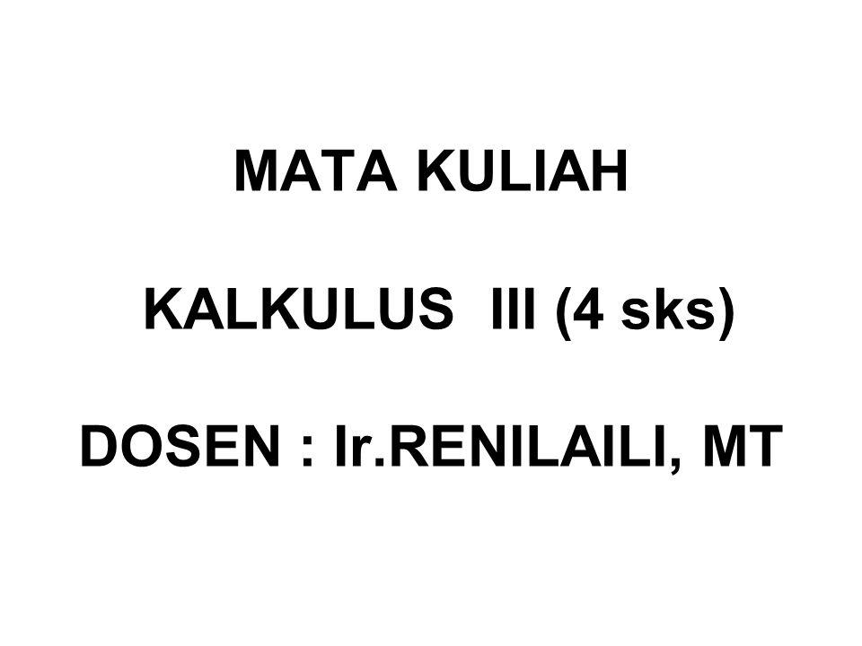 MATA KULIAH KALKULUS III (4 sks) DOSEN : Ir.RENILAILI, MT