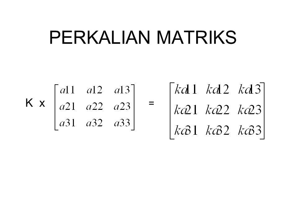 PERKALIAN MATRIKS K x =