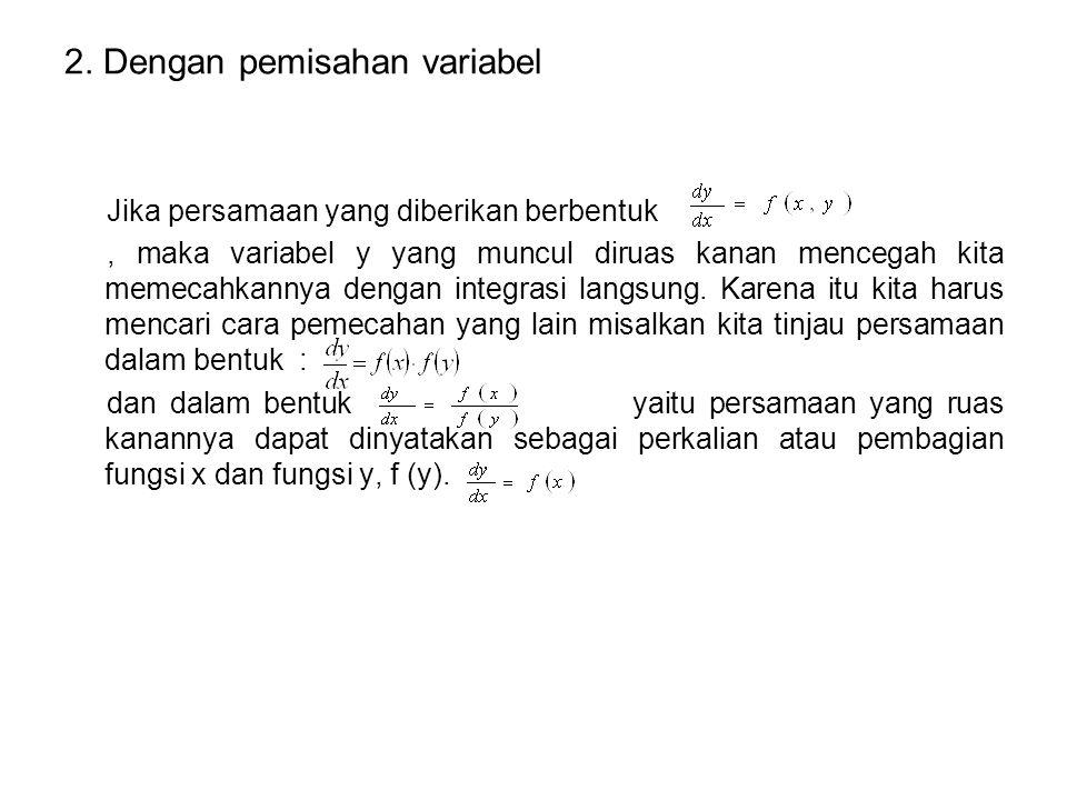 2. Dengan pemisahan variabel