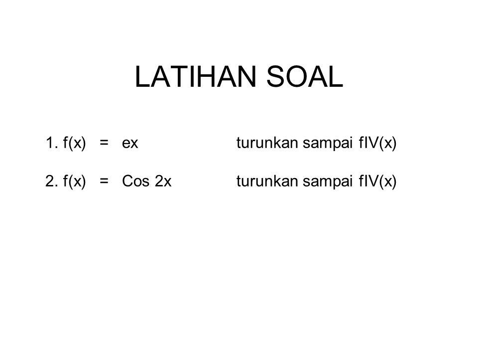 LATIHAN SOAL f(x) = ex turunkan sampai fIV(x)