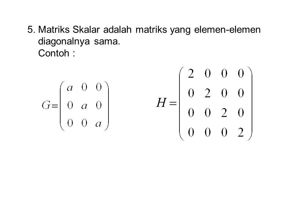5. Matriks Skalar adalah matriks yang elemen-elemen