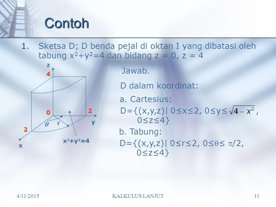 Contoh Sketsa D; D benda pejal di oktan I yang dibatasi oleh tabung x2+y2=4 dan bidang z = 0, z = 4.