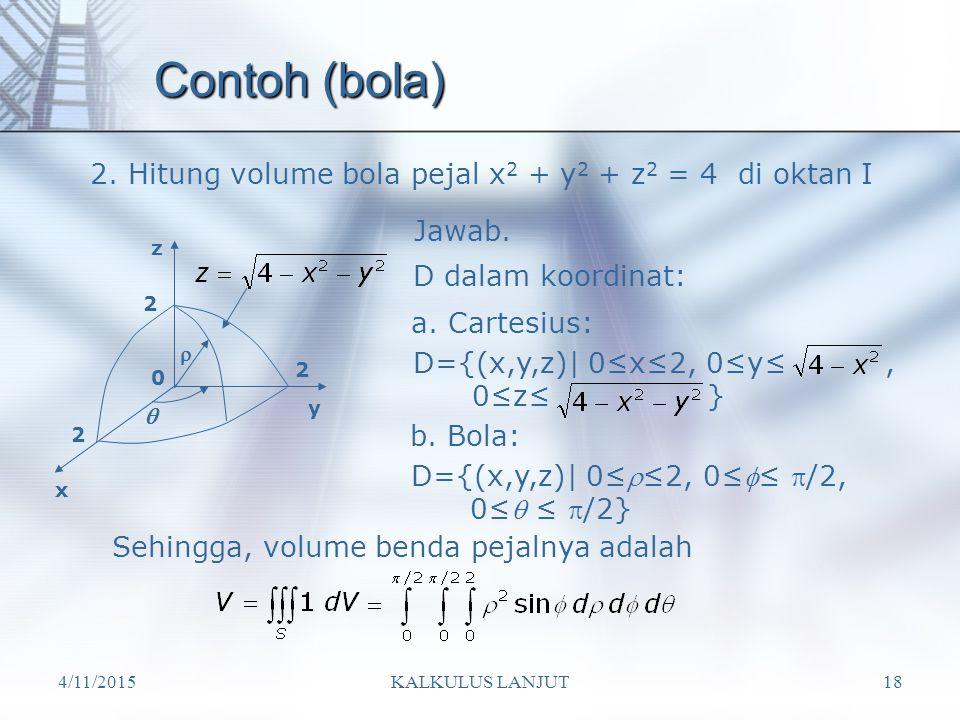 Contoh (bola) 2. Hitung volume bola pejal x2 + y2 + z2 = 4 di oktan I