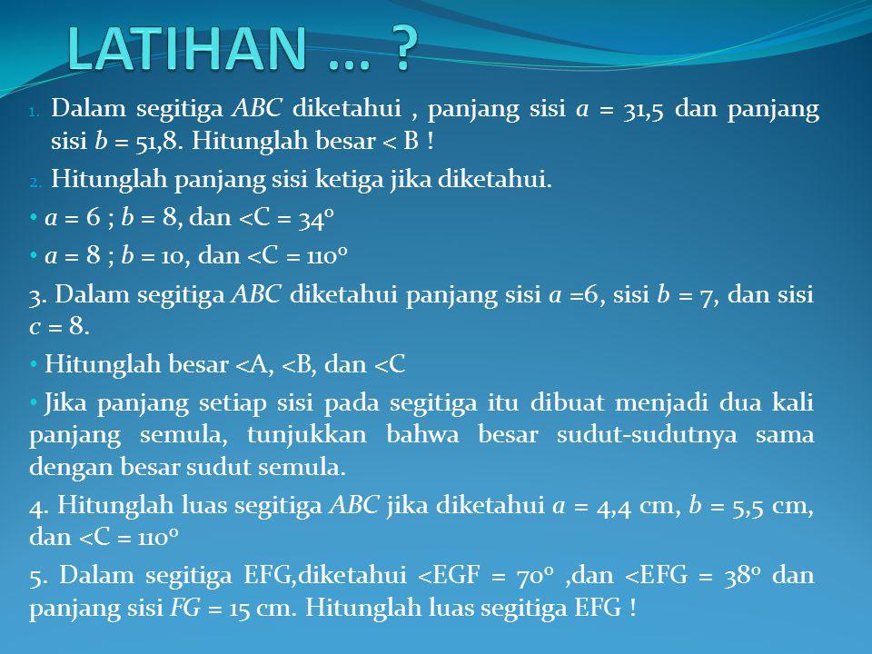 LATIHAN … Dalam segitiga ABC diketahui , panjang sisi a = 31,5 dan panjang sisi b = 51,8. Hitunglah besar < B !