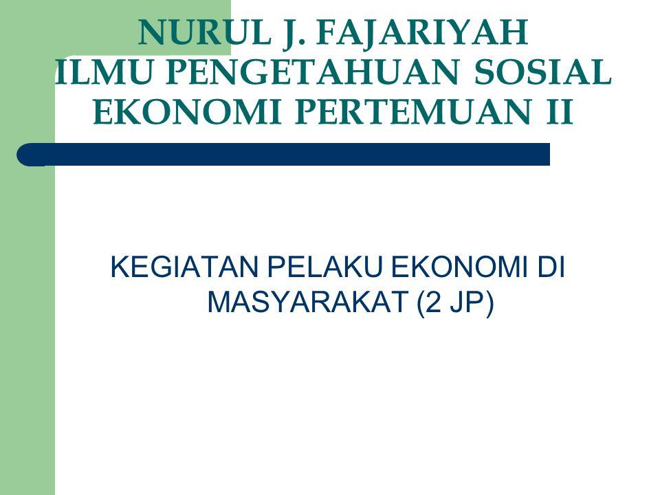 NURUL J. FAJARIYAH ILMU PENGETAHUAN SOSIAL EKONOMI PERTEMUAN II